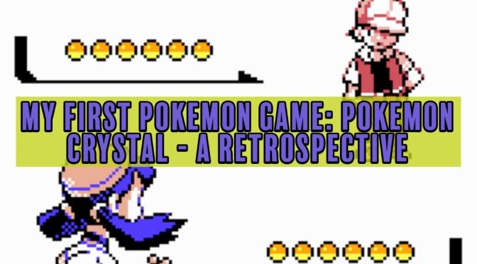 My First Pokemon Game: Pokemon Crystal – A Retrospective