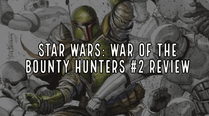 Star Wars: War Of The Bounty Hunters #2 Review